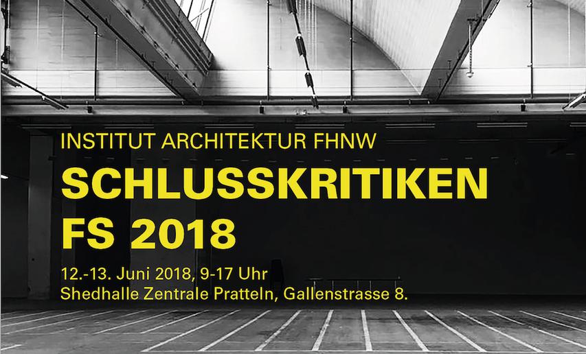 Schlusskritiken Architektur FHNW | 12. + 13. Juni 2018