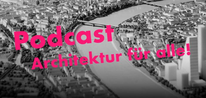 Architektur Basel Podcast: Architektur für alle!