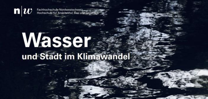 Veranstaltung: Symposium «Wasser», 29.9.20, Institut Architektur FHNW